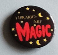 Picture of badge stating Libraries are Magic